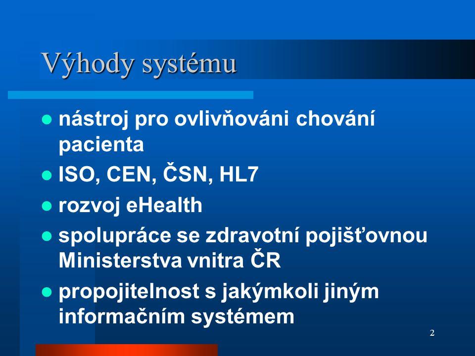2 Výhody systému nástroj pro ovlivňováni chování pacienta ISO, CEN, ČSN, HL7 rozvoj eHealth spolupráce se zdravotní pojišťovnou Ministerstva vnitra ČR propojitelnost s jakýmkoli jiným informačním systémem