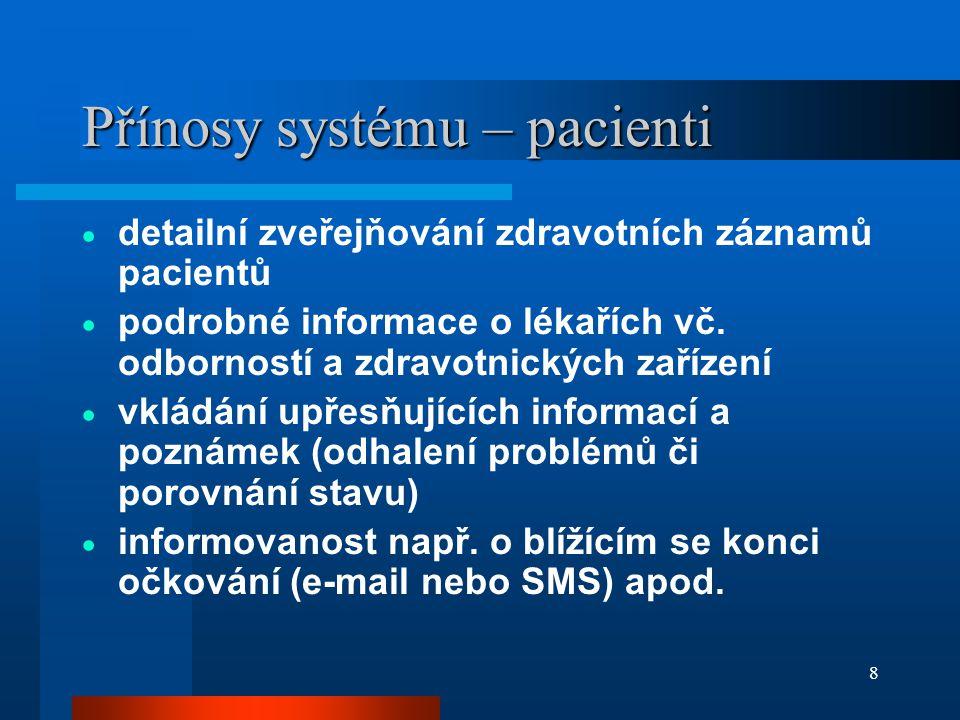 8 Přínosy systému – pacienti  detailní zveřejňování zdravotních záznamů pacientů  podrobné informace o lékařích vč.