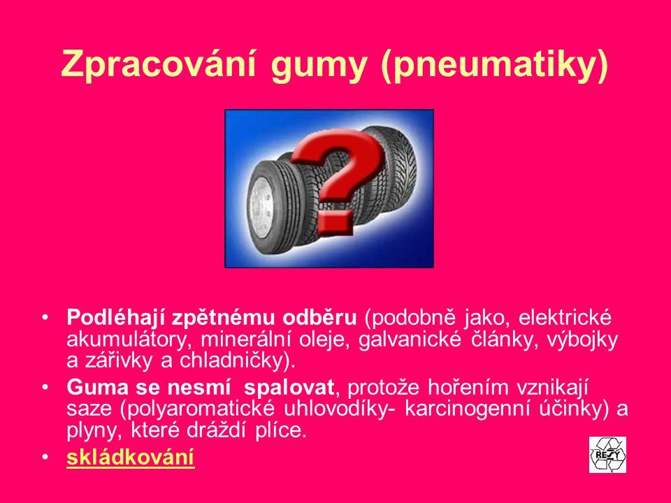 Zpracování gumy (pneumatiky) Podléhají zpětnému odběru (podobně jako, elektrické akumulátory, minerální oleje, galvanické články, výbojky a zářivky a