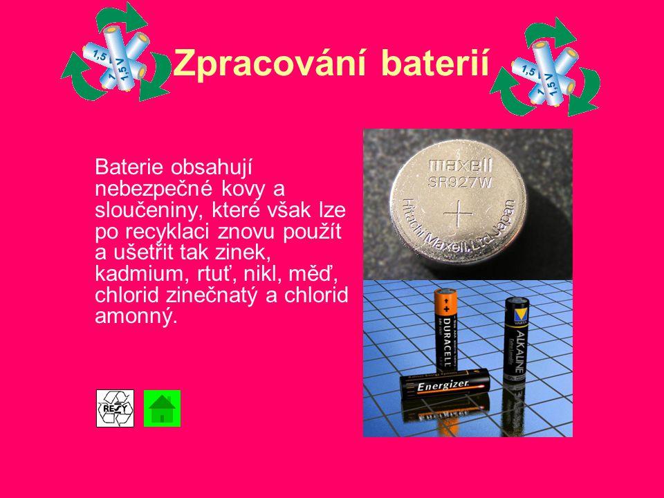Zpracování baterií Baterie obsahují nebezpečné kovy a sloučeniny, které však lze po recyklaci znovu použít a ušetřit tak zinek, kadmium, rtuť, nikl, m