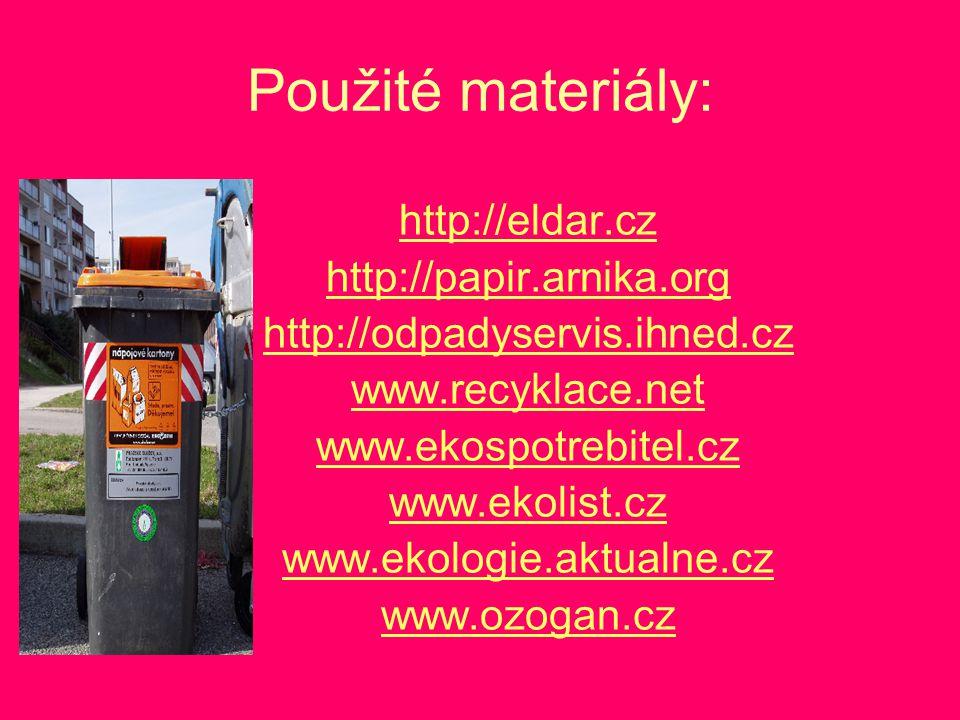 Použité materiály: http://eldar.cz http://papir.arnika.org http://odpadyservis.ihned.cz www.recyklace.net www.ekospotrebitel.cz www.ekolist.cz www.eko