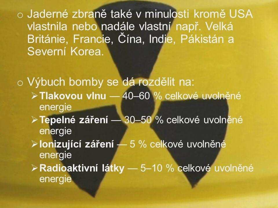 o Jaderné zbraně také v minulosti kromě USA vlastnila nebo nadále vlastní např. Velká Británie, Francie, Čína, Indie, Pákistán a Severní Korea. o Výbu