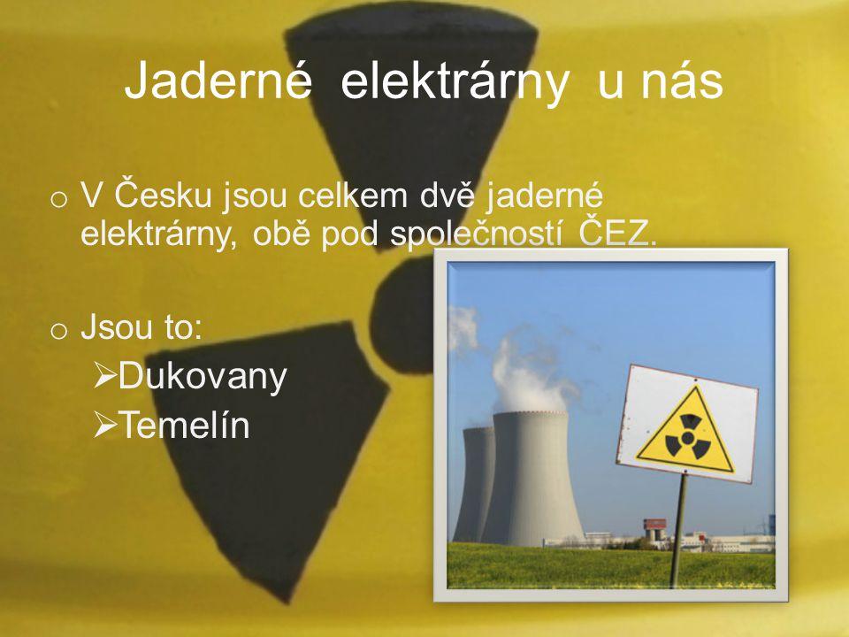 Jaderné elektrárny u nás o V Česku jsou celkem dvě jaderné elektrárny, obě pod společností ČEZ. o Jsou to:  Dukovany  Temelín