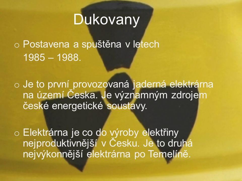 Dukovany o Postavena a spuštěna v letech 1985 – 1988. o Je to první provozovaná jaderná elektrárna na území Česka. Je významným zdrojem české energeti