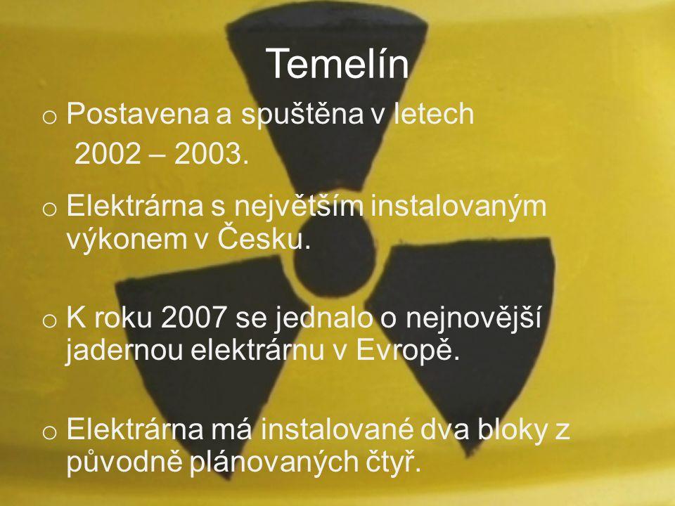 Temelín o Postavena a spuštěna v letech 2002 – 2003. o Elektrárna s největším instalovaným výkonem v Česku. o K roku 2007 se jednalo o nejnovější jade
