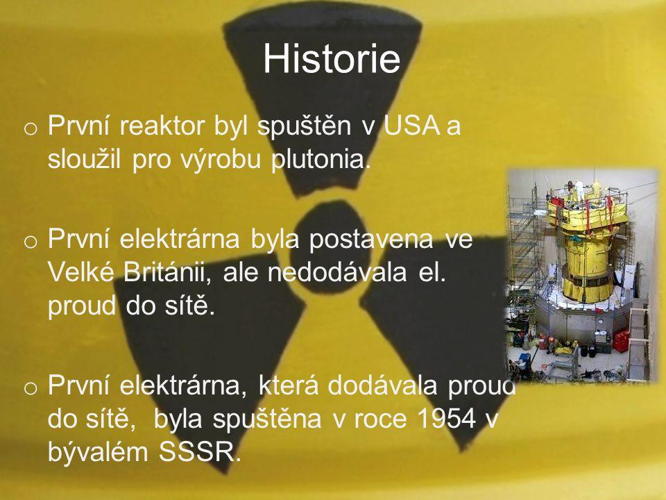 Historie o První reaktor byl spuštěn v USA a sloužil pro výrobu plutonia. o První elektrárna byla postavena ve Velké Británii, ale nedodávala el. prou