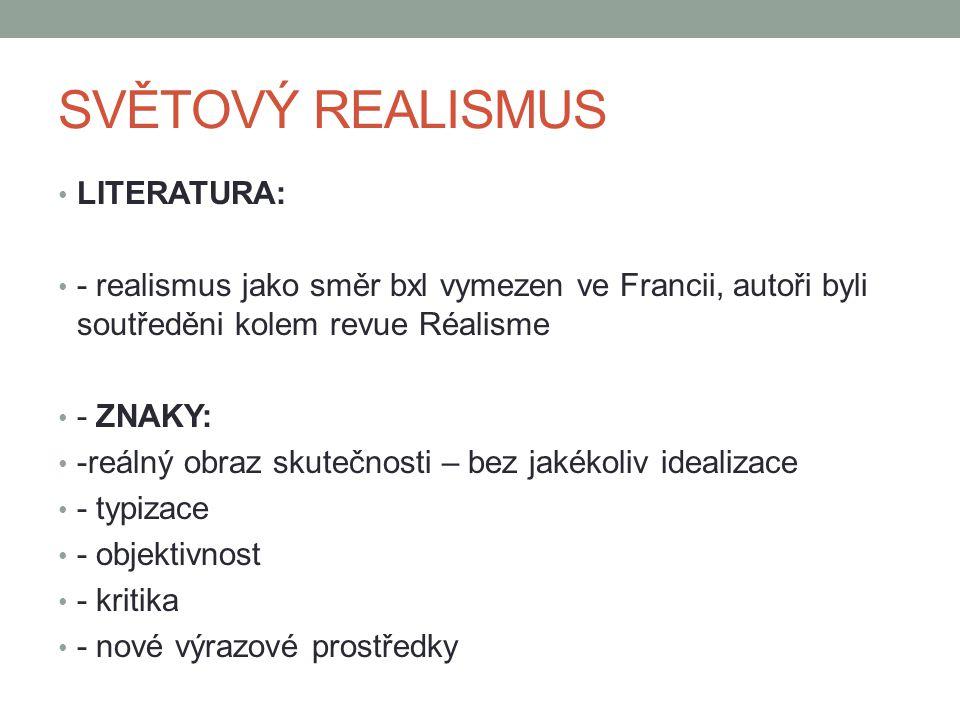 SVĚTOVÝ REALISMUS LITERATURA: - realismus jako směr bxl vymezen ve Francii, autoři byli soutředěni kolem revue Réalisme - ZNAKY: -reálný obraz skutečn