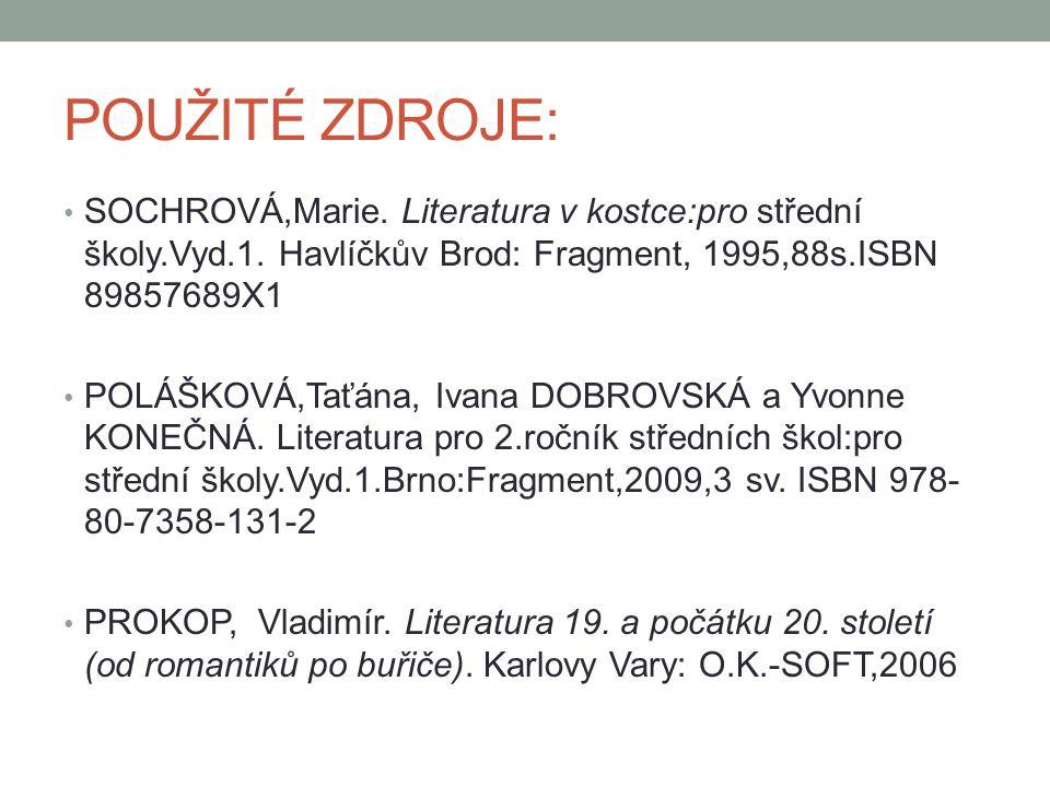 POUŽITÉ ZDROJE: SOCHROVÁ,Marie. Literatura v kostce:pro střední školy.Vyd.1. Havlíčkův Brod: Fragment, 1995,88s.ISBN 89857689X1 POLÁŠKOVÁ,Taťána, Ivan