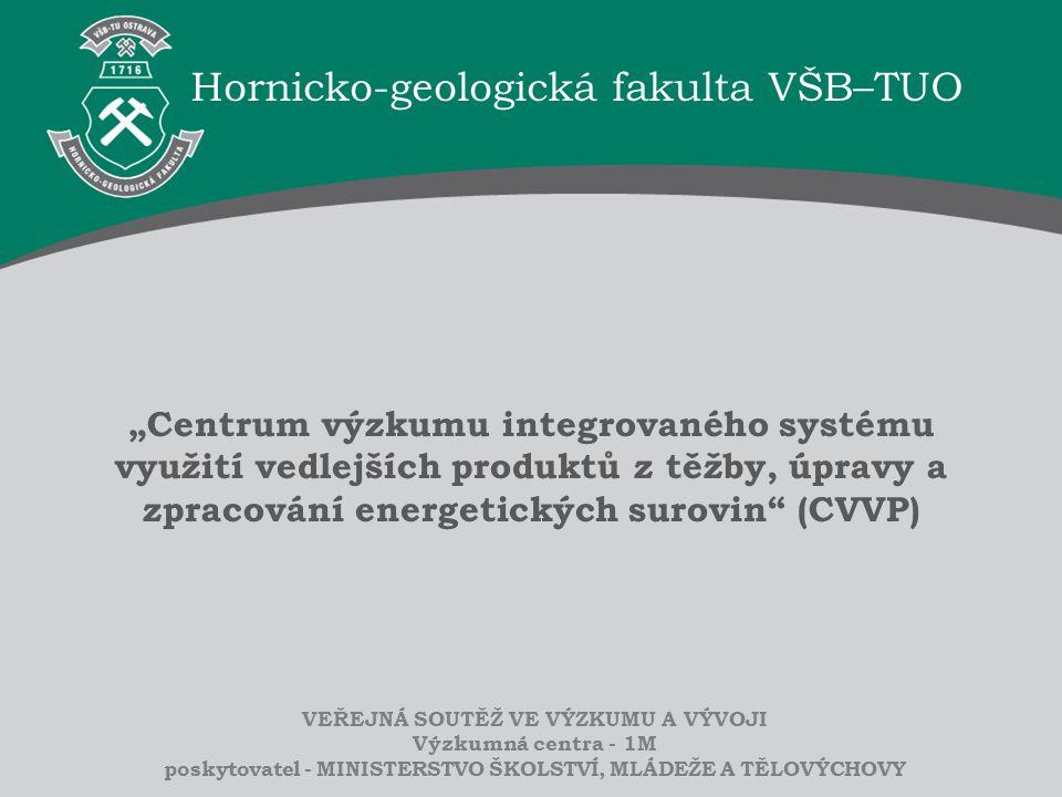 """Hornicko-geologická fakulta VŠB–TUO """"Centrum výzkumu integrovaného systému využití vedlejších produktů z těžby, úpravy a zpracování energetických suro"""
