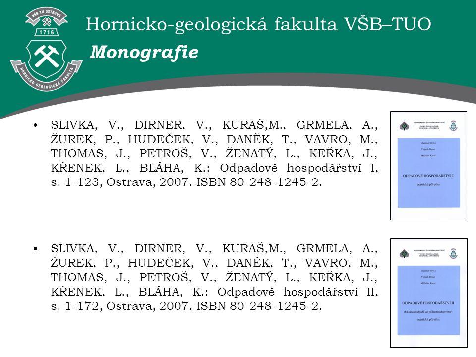 Hornicko-geologická fakulta VŠB–TUO Monografie SLIVKA, V., DIRNER, V., KURAŠ,M., GRMELA, A., ŽUREK, P., HUDEČEK, V., DANĚK, T., VAVRO, M., THOMAS, J.,
