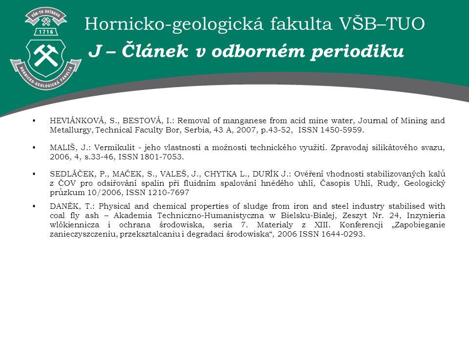 Hornicko-geologická fakulta VŠB–TUO J – Článek v odborném periodiku HEVIÁNKOVÁ, S., BESTOVÁ, I.: Removal of manganese from acid mine water, Journal of