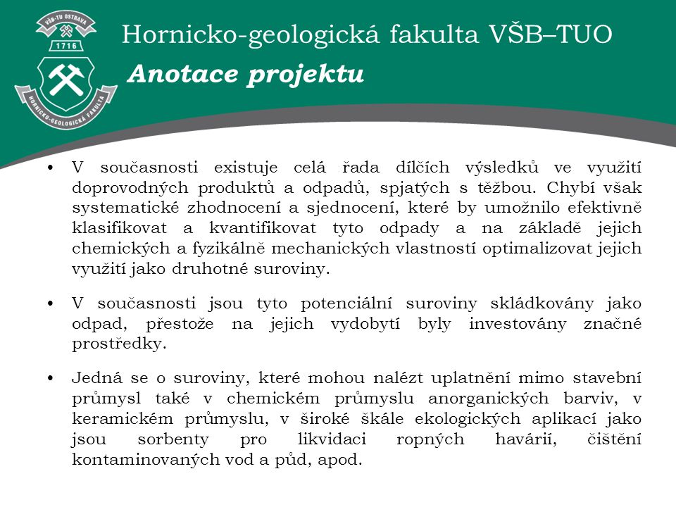 Hornicko-geologická fakulta VŠB–TUO D - Článek ve sborníku z akce FEČKO P., ČABLÍK V., OVČAŘÍ P., SOCHORKOVÁ A.: Application of Bacteria Acidithiobacillus ferrooxidans by Brown Coal Desulphurization Zborník.: XXIV IMPC Beijing, China, 24.-28.9.2008, Vol.2, s.2822-2826, ISBN 978-7-03-022711-9.