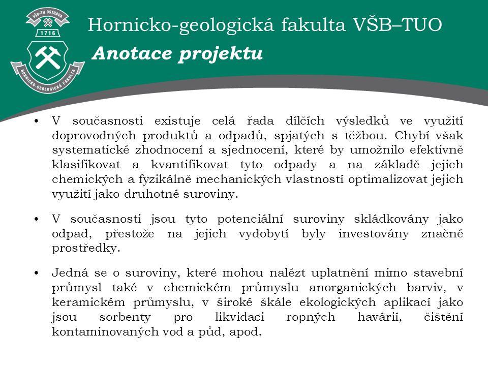 Hornicko-geologická fakulta VŠB–TUO Anotace projektu V současnosti existuje celá řada dílčích výsledků ve využití doprovodných produktů a odpadů, spja