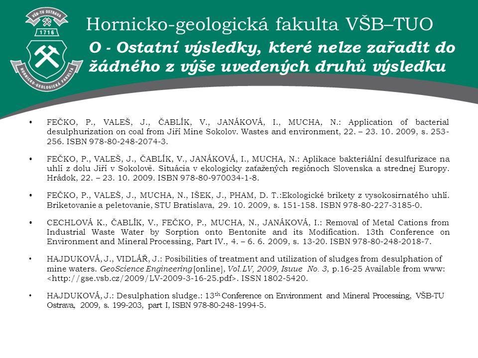 Hornicko-geologická fakulta VŠB–TUO O - Ostatní výsledky, které nelze zařadit do žádného z výše uvedených druhů výsledku FEČKO, P., VALEŠ, J., ČABLÍK,