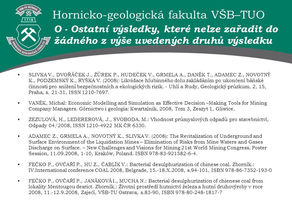 Hornicko-geologická fakulta VŠB–TUO O - Ostatní výsledky, které nelze zařadit do žádného z výše uvedených druhů výsledku SLIVKA V., DVOŘÁČEK J., ŽŮREK