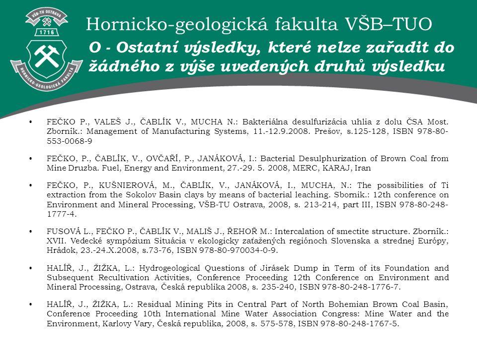 Hornicko-geologická fakulta VŠB–TUO O - Ostatní výsledky, které nelze zařadit do žádného z výše uvedených druhů výsledku FEČKO P., VALEŠ J., ČABLÍK V.
