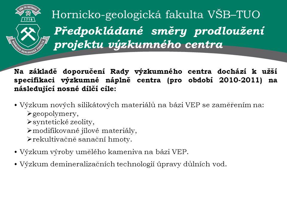 Hornicko-geologická fakulta VŠB–TUO Na základě doporučení Rady výzkumného centra dochází k užší specifikaci výzkumné náplně centra (pro období 2010-20