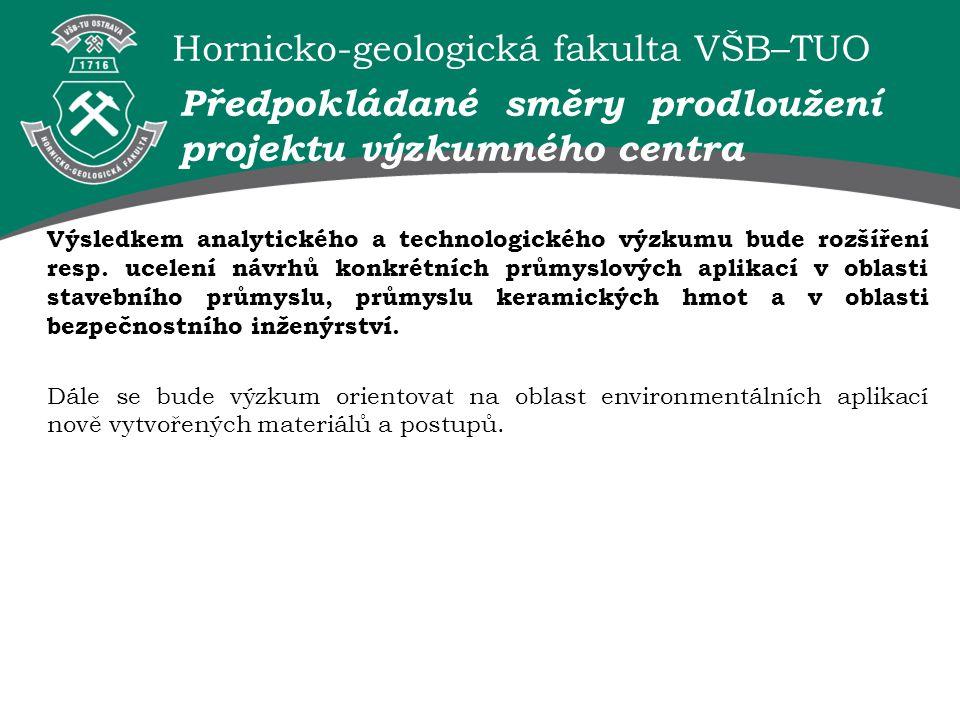 Hornicko-geologická fakulta VŠB–TUO Výsledkem analytického a technologického výzkumu bude rozšíření resp. ucelení návrhů konkrétních průmyslových apli