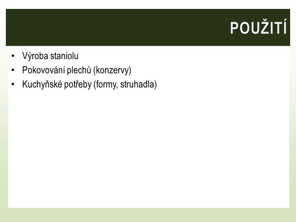 Výroba staniolu Pokovování plechů (konzervy) Kuchyňské potřeby (formy, struhadla)
