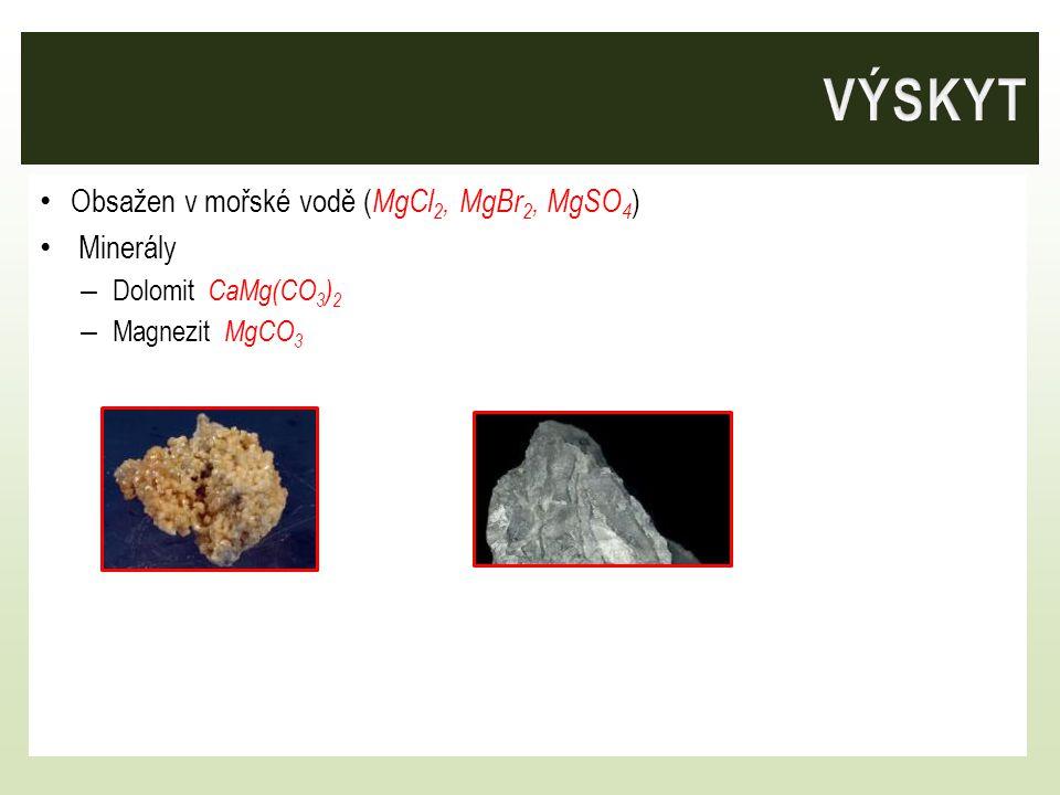 Obsažen v mořské vodě ( MgCl 2, MgBr 2, MgSO 4 ) Minerály – Dolomit CaMg(CO 3 ) 2 – Magnezit MgCO 3