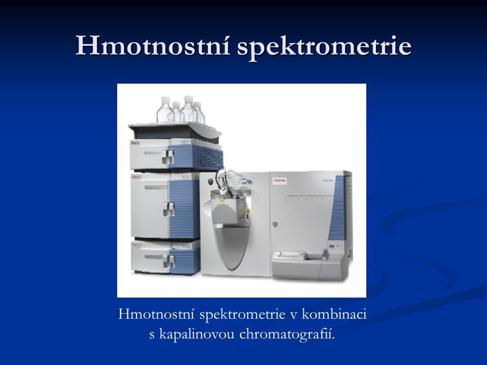 Hmotnostní spektrometrie Hmotnostní spektrometrie v kombinaci s kapalinovou chromatografií.