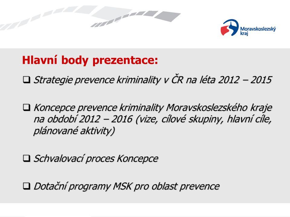 Hlavní body prezentace:  Strategie prevence kriminality v ČR na léta 2012 – 2015  Koncepce prevence kriminality Moravskoslezského kraje na období 20