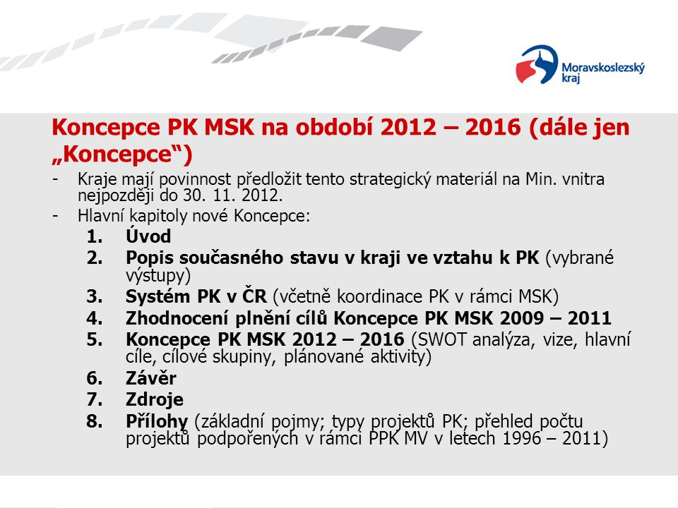 """Koncepce PK MSK na období 2012 – 2016 (dále jen """"Koncepce"""") - Kraje mají povinnost předložit tento strategický materiál na Min. vnitra nejpozději do 3"""