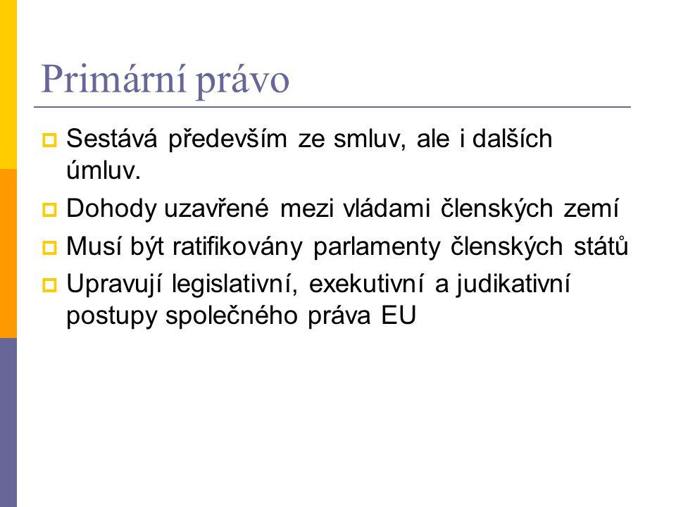 Primární právo  Sestává především ze smluv, ale i dalších úmluv.