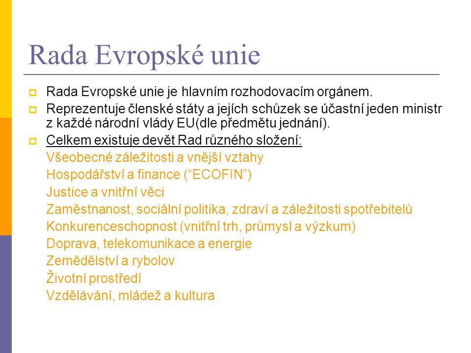 Rada Evropské unie  Rada Evropské unie je hlavním rozhodovacím orgánem.