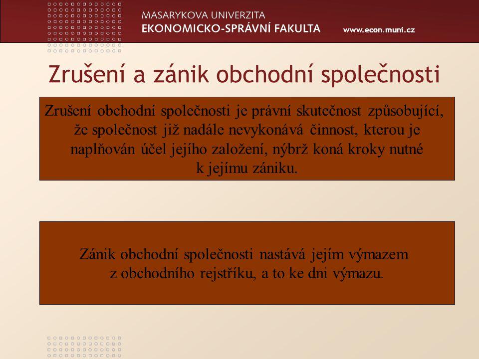 www.econ.muni.cz Zrušení a zánik obchodní společnosti Zrušení obchodní společnosti je právní skutečnost způsobující, že společnost již nadále nevykonává činnost, kterou je naplňován účel jejího založení, nýbrž koná kroky nutné k jejímu zániku.