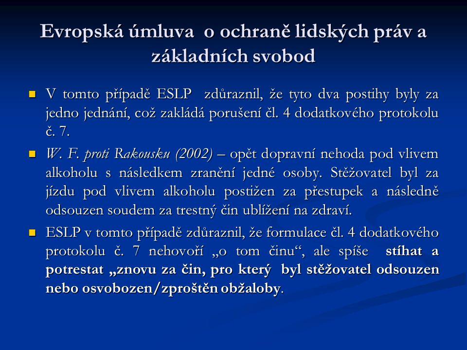 Evropská úmluva o ochraně lidských práv a základních svobod V tomto případě ESLP zdůraznil, že tyto dva postihy byly za jedno jednání, což zakládá por