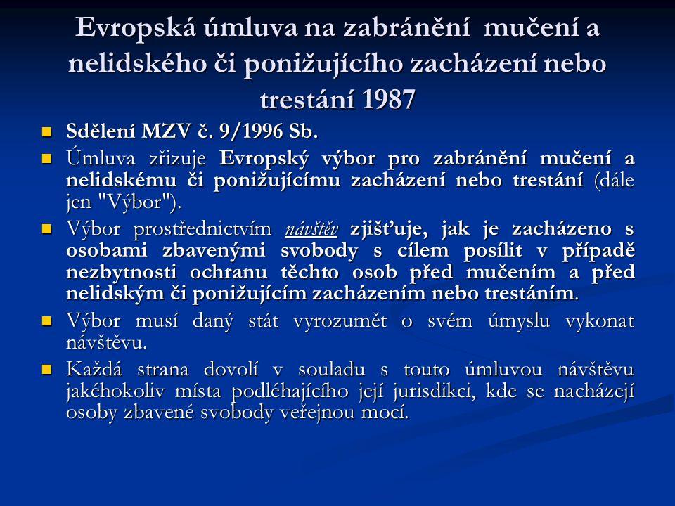 Evropská úmluva na zabránění mučení a nelidského či ponižujícího zacházení nebo trestání 1987 Sdělení MZV č. 9/1996 Sb. Sdělení MZV č. 9/1996 Sb. Úmlu