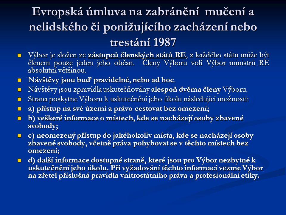 Evropská úmluva na zabránění mučení a nelidského či ponižujícího zacházení nebo trestání 1987 Výbor je složen ze zástupců členských států RE, z každéh