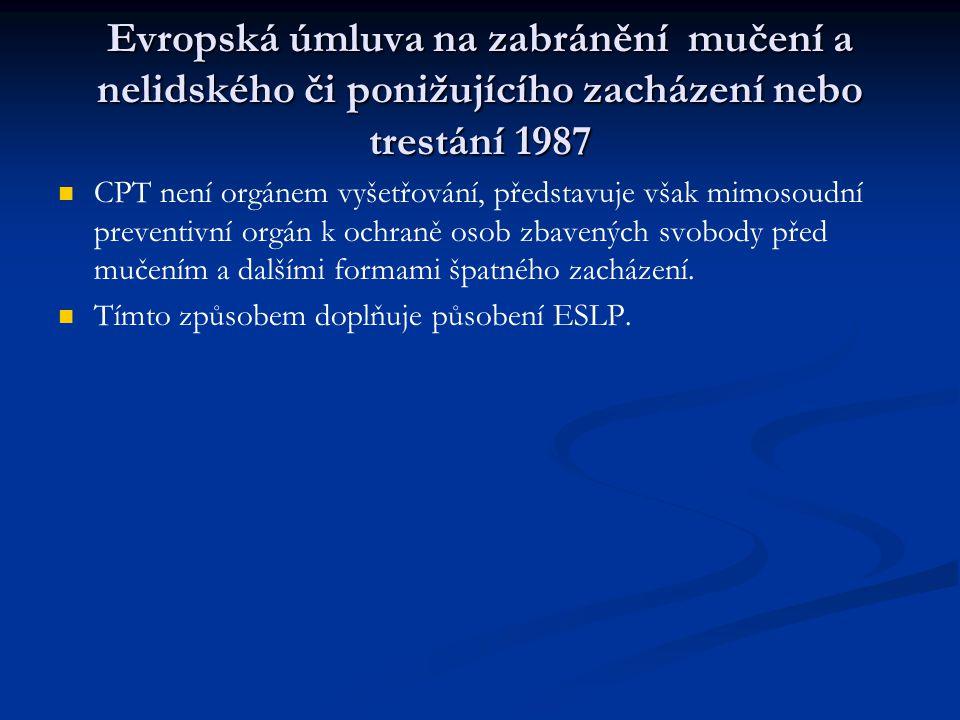 Evropská úmluva na zabránění mučení a nelidského či ponižujícího zacházení nebo trestání 1987 CPT není orgánem vyšetřování, představuje však mimosoudn