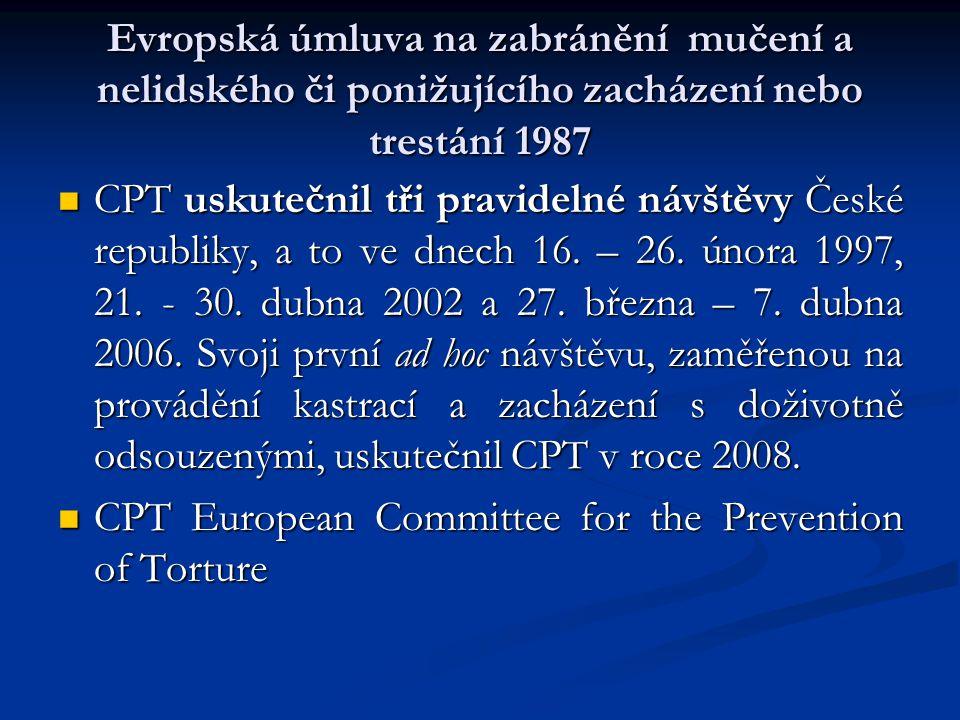 Evropská úmluva na zabránění mučení a nelidského či ponižujícího zacházení nebo trestání 1987 CPT uskutečnil tři pravidelné návštěvy České republiky,