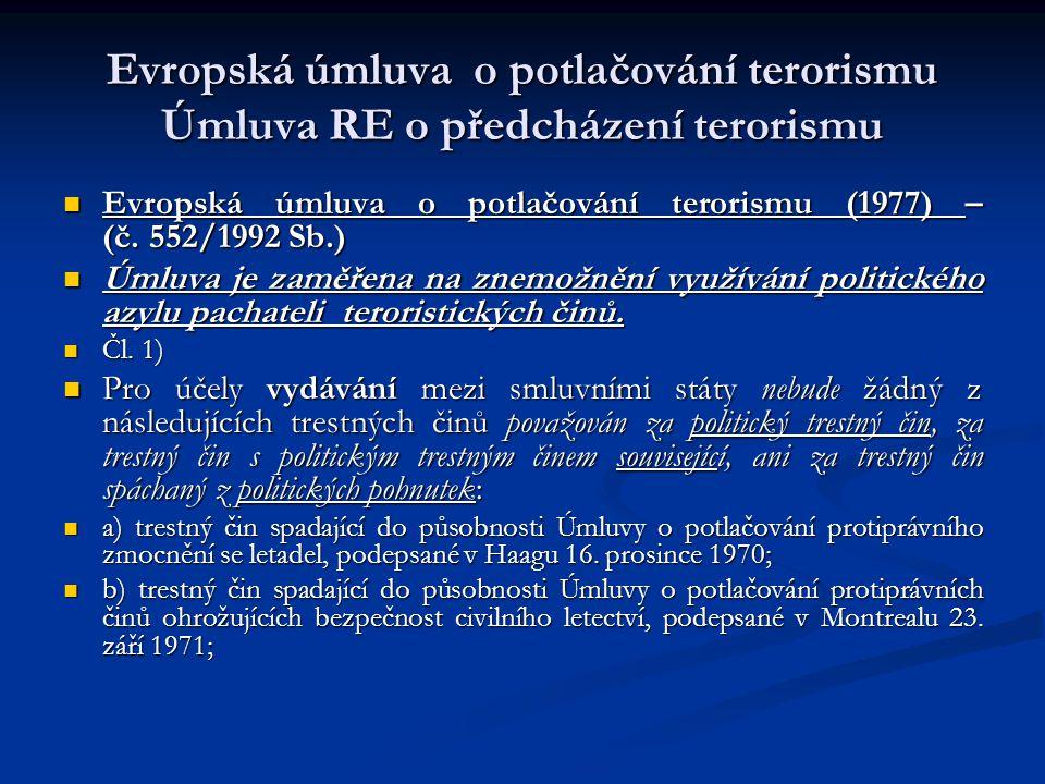 Evropská úmluva o potlačování terorismu Úmluva RE o předcházení terorismu Evropská úmluva o potlačování terorismu (1977) – (č. 552/1992 Sb.) Evropská