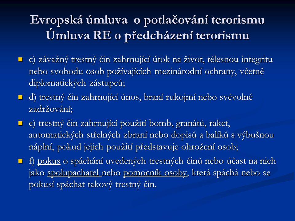 Evropská úmluva o potlačování terorismu Úmluva RE o předcházení terorismu c) závažný trestný čin zahrnující útok na život, tělesnou integritu nebo svo