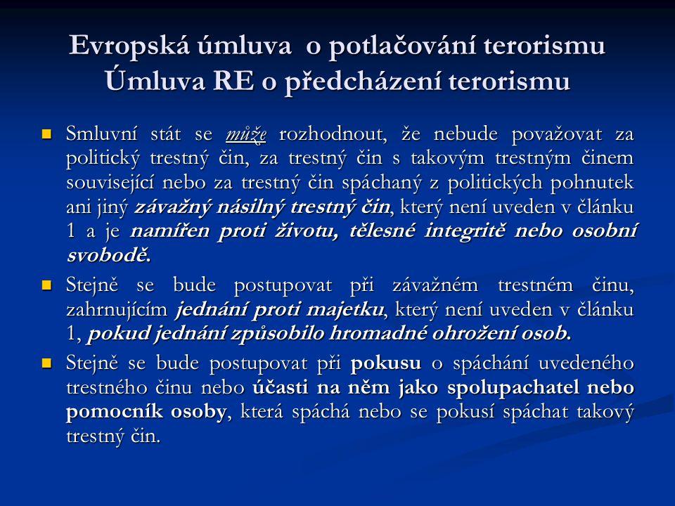 Evropská úmluva o potlačování terorismu Úmluva RE o předcházení terorismu Smluvní stát se může rozhodnout, že nebude považovat za politický trestný či