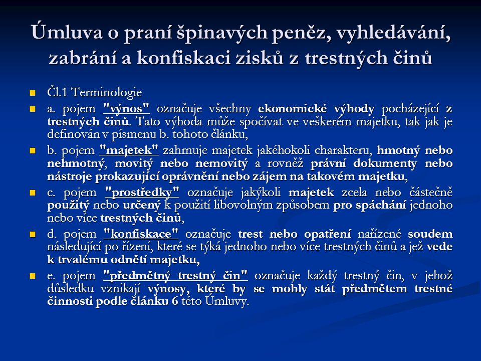 Úmluva o praní špinavých peněz, vyhledávání, zabrání a konfiskaci zisků z trestných činů Čl.1 Terminologie Čl.1 Terminologie a. pojem