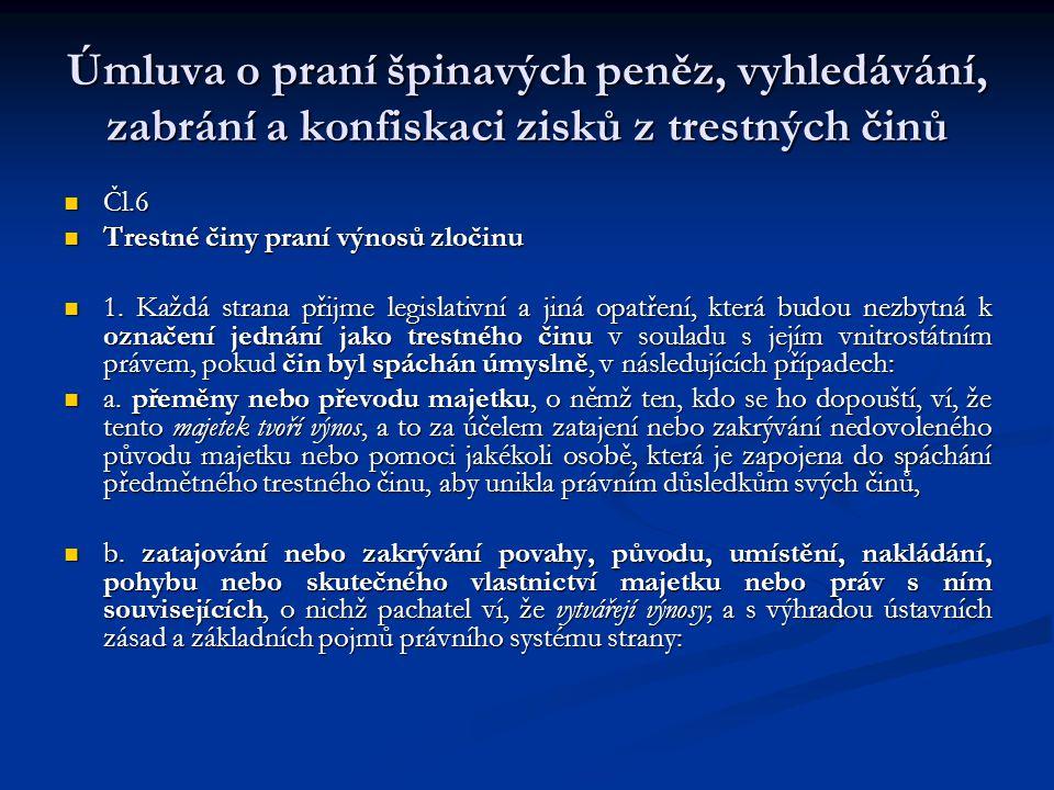 Úmluva o praní špinavých peněz, vyhledávání, zabrání a konfiskaci zisků z trestných činů Čl.6 Čl.6 Trestné činy praní výnosů zločinu Trestné činy pran