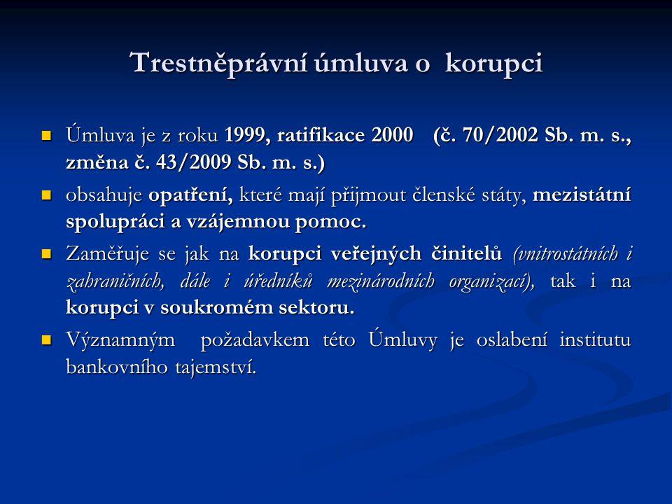 Trestněprávní úmluva o korupci Úmluva je z roku 1999, ratifikace 2000 (č. 70/2002 Sb. m. s., změna č. 43/2009 Sb. m. s.) Úmluva je z roku 1999, ratifi