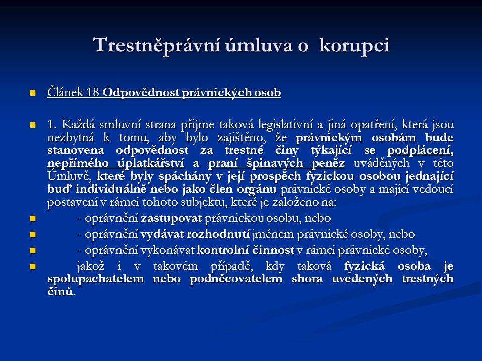Trestněprávní úmluva o korupci Článek 18 Odpovědnost právnických osob Článek 18 Odpovědnost právnických osob 1. Každá smluvní strana přijme taková leg