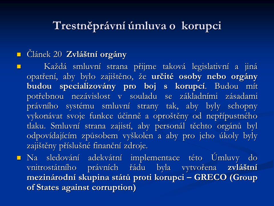 Trestněprávní úmluva o korupci Článek 20 Zvláštní orgány Článek 20 Zvláštní orgány Každá smluvní strana přijme taková legislativní a jiná opatření, ab
