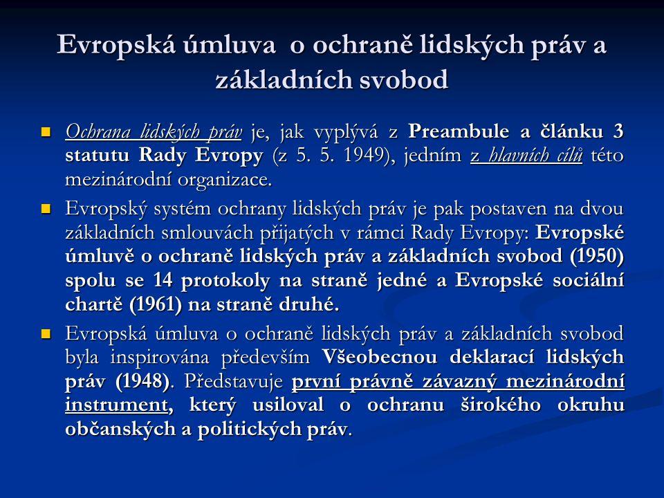 Evropská úmluva o ochraně lidských práv a základních svobod Ochrana lidských práv je, jak vyplývá z Preambule a článku 3 statutu Rady Evropy (z 5. 5.