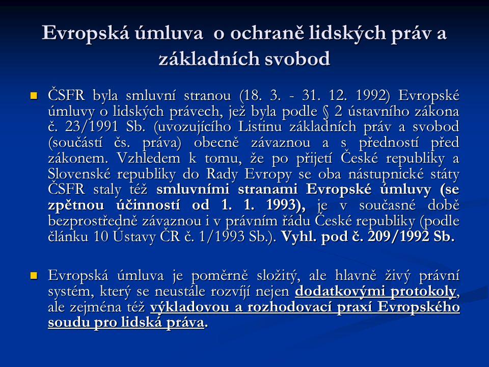 Evropská úmluva o ochraně lidských práv a základních svobod ČSFR byla smluvní stranou (18. 3. - 31. 12. 1992) Evropské úmluvy o lidských právech, jež