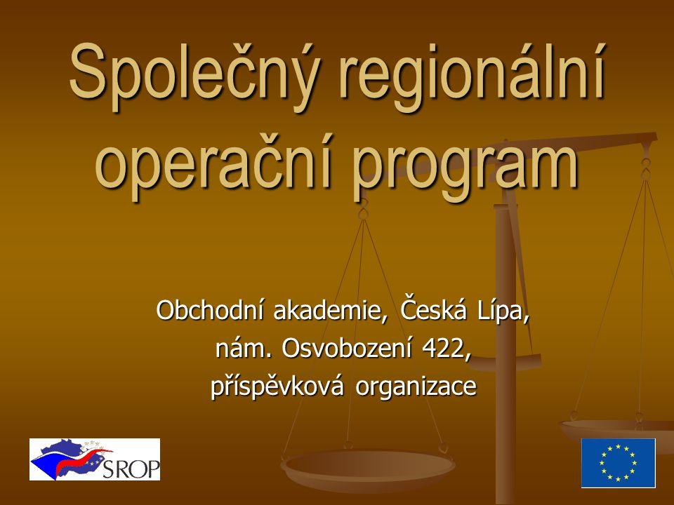 Společný regionální operační program Obchodní akademie, Česká Lípa, nám. Osvobození 422, příspěvková organizace