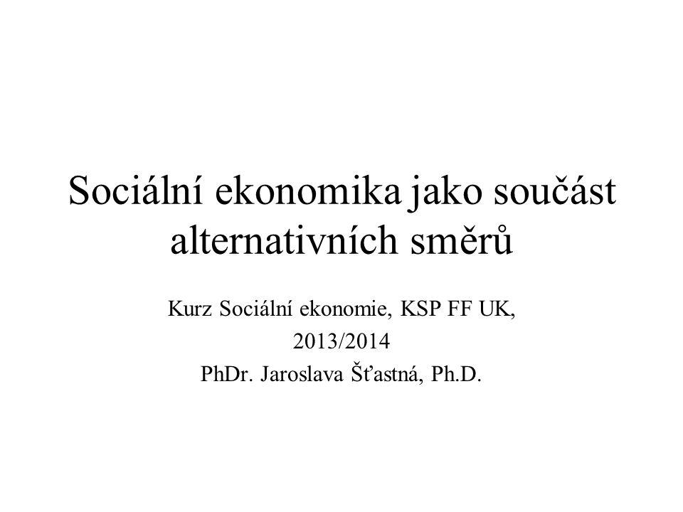 Sociální ekonomika jako součást alternativních směrů Kurz Sociální ekonomie, KSP FF UK, 2013/2014 PhDr.