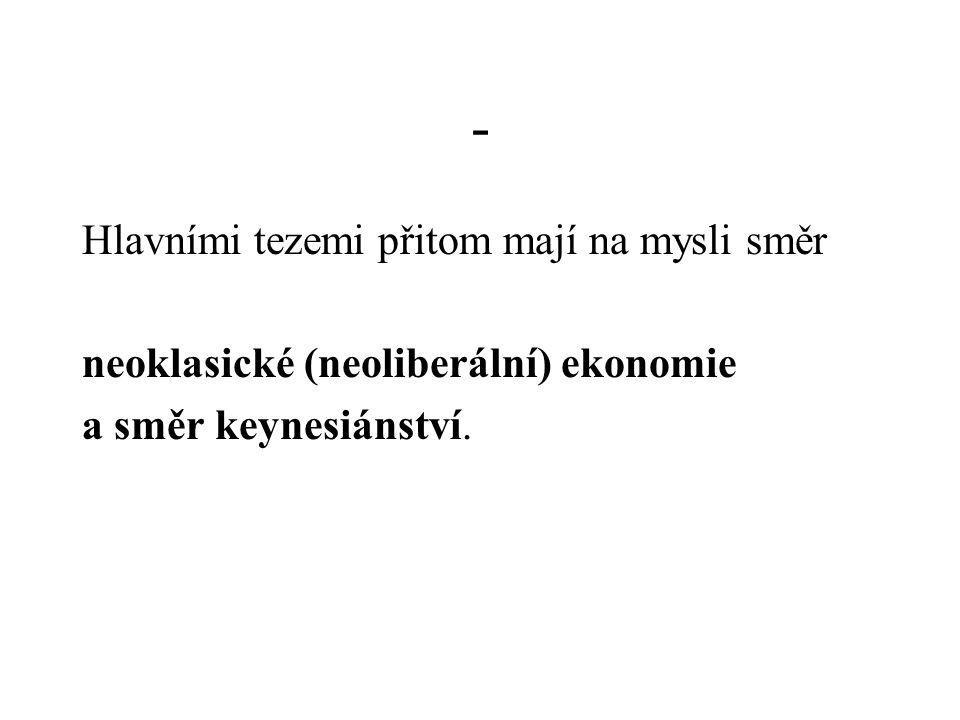 - Hlavními tezemi přitom mají na mysli směr neoklasické (neoliberální) ekonomie a směr keynesiánství.