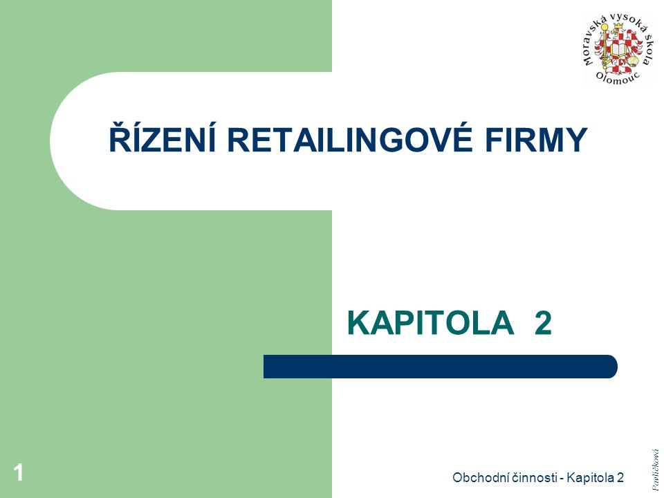Obchodní činnosti - Kapitola 2 1 ŘÍZENÍ RETAILINGOVÉ FIRMY KAPITOLA 2 Pavlíčková