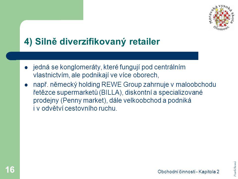 Obchodní činnosti - Kapitola 2 16 4) Silně diverzifikovaný retailer jedná se konglomeráty, které fungují pod centrálním vlastnictvím, ale podnikají ve více oborech, např.